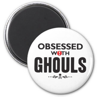 Ghouls Obsessed Fridge Magnets