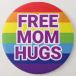 "Giant 6"" FREE MOM HUGS Rainbow Button<br><div class=""desc"">Sport this huge 6"" rainbow button at the next PRIDE event,  or every day for that matter. Support your LGBTQ  community and a local PFLAG Chapter.</div>"