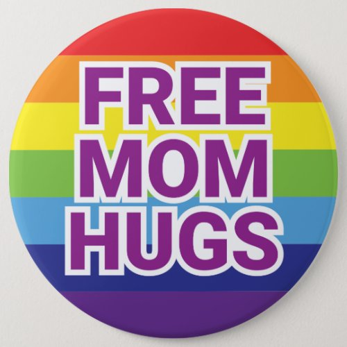 Giant 6 FREE MOM HUGS Rainbow Button