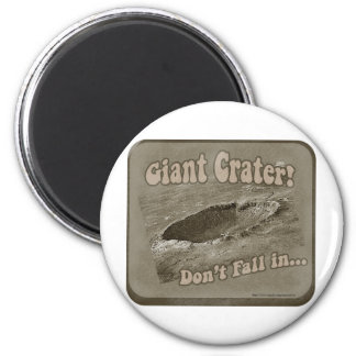 Giant Crater! Fridge Magnet