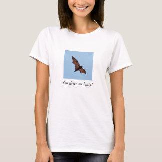Giant fruit bat! You drive me batty! T-Shirt
