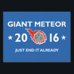 "Giant Meteor 2016 Lawn Sign<br><div class=""desc"">Giant Meteor 2016 - Just End It Already - 2016 Presidential Elections</div>"