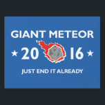 """Giant Meteor 2016 Lawn Sign<br><div class=""""desc"""">Giant Meteor 2016 - Just End It Already - 2016 Presidential Elections</div>"""