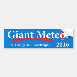 Giant Meteor 2016 Real Change at 150,000 mph Bumper Sticker