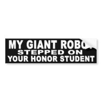 My Giant Robot Stepped on Your Honor Student