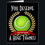 """Giant Tennis Coach Thank You Black Card<br><div class=""""desc"""">A customized giant gratitude card for the tennis coach who deserves a great big thanks. The card features a fake printed effect gold wreath circling the sports ball. Underneath this is a spot for a custom name to make the card extra personal. All elements are justable just hit the customize...</div>"""
