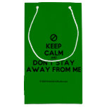 [No sign] keep calm and don't stay away from me  Gift Bag Small Gift Bag