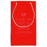 [Broken heart] fuck em thug em and never love em  Gift Bag Small Gift Bag