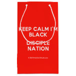 keep calm i'm black disciple nation  Gift Bag Small Gift Bag