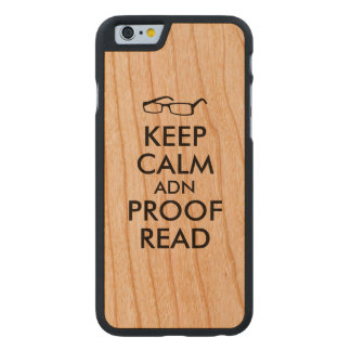 Gift for Writers Keep Calm and Proofread Carved® Cherry iPhone 6 Slim Case