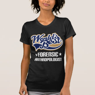 Gift Idea For Forensic Anthropologist Worlds Best Tshirts