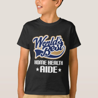 Gift Idea For Home Health Aide (Worlds Best) T-Shirt