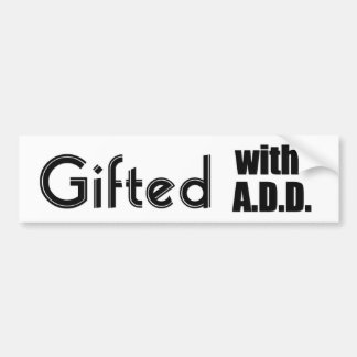Gifted With ADD Bumper Sticker