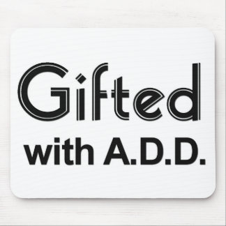 Gifted With ADD Mouse Pad