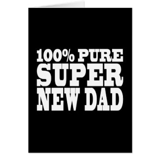 Gifts 4 New Dads : 100% Pure Super New Dad Greeting Card