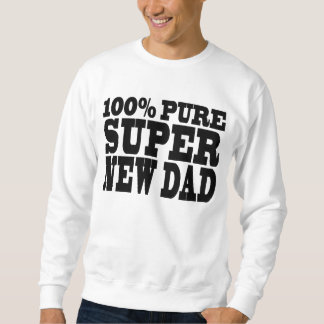 Gifts 4 New Dads : 100% Pure Super New Dad Sweatshirt