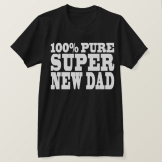 Gifts 4 New Dads : 100% Pure Super New Dad T-Shirt