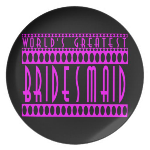 Gifts for Bridesmaids  World's Greatest Bridesmaid Party Plate