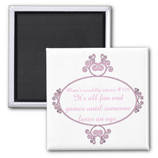 Gifts for mom: Her words of wisdom on t-shirts. 2 Inch Square Magnet