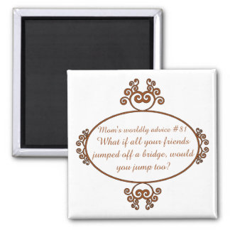 Gifts from a mama's heart and mouth - Mom's advice 2 Inch Square Magnet