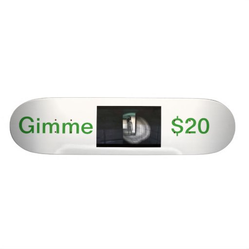 Gimme $20 skateboard deck