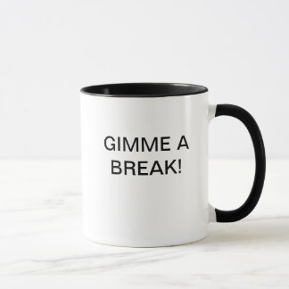GIMME A BREAK! MUG