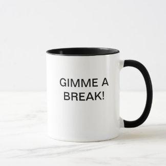 GIMME A BREAK! MUG