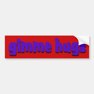 Gimme Hugs Bumper Sticker