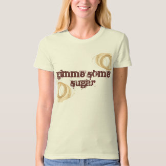 Gimme Some Sugar Cup-Stain Tshirt