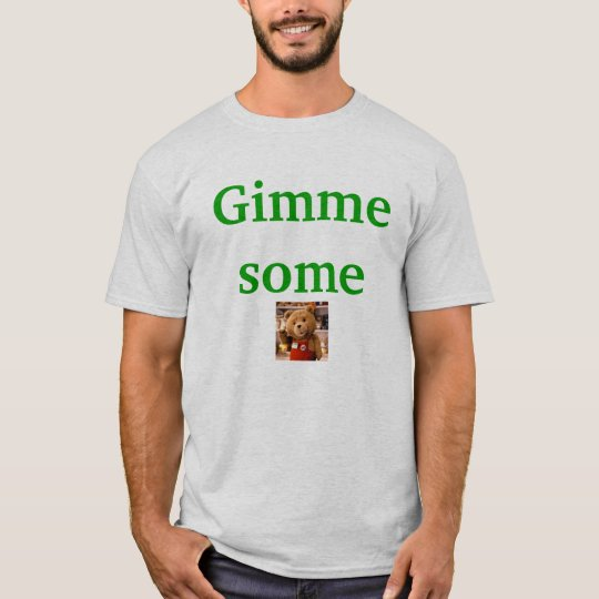 Gimme some ted T-Shirt