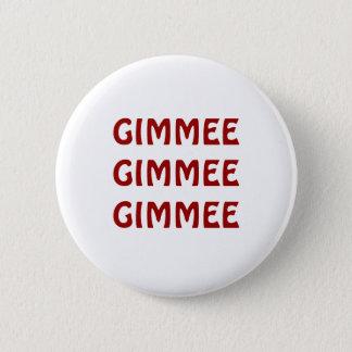 GIMMEE GIMMEE GIMMEE BUTTON
