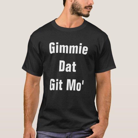 Gimmie Dat Git Mo' Black Tee