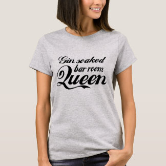 Gin Soaked Bar Room Queen T Shirt Black Lettering