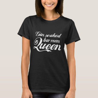 Gin Soaked Bar Room Queen T Shirt White Lettering