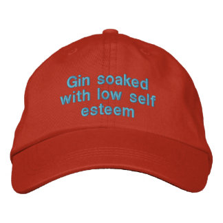 Gin soaked with low self esteem embroidered baseball hat