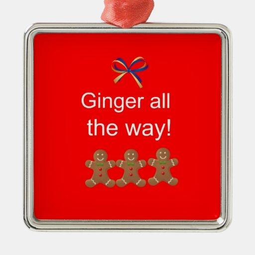 Ginger all the way! christmas ornaments