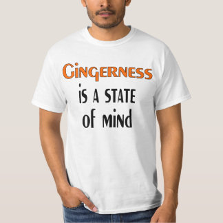 Gingerness is a state of mind. t-shirt