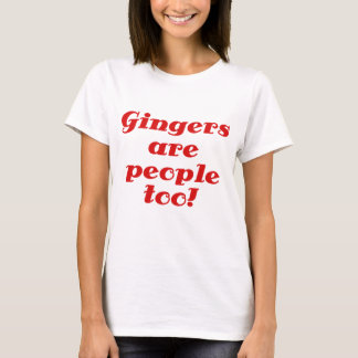 Gingers are people too T-Shirt
