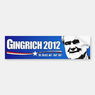 Gingrich 2012 - His Head's not that big! Bumper Sticker