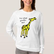 giraffe, I'm what giraffe-ter! T-Shirt
