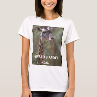 Giraffes Aren't Real....The British Made Them Up! T-Shirt