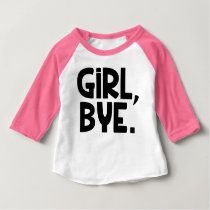 Girl Bye, Funny baby girl shirt