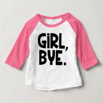 Girl Bye, Funny baby girl shirt