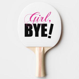 Girl BYE! Sassy Humor Ping Pong Paddle