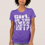 Girl, Do You Even Lift? - White Text - Shirt