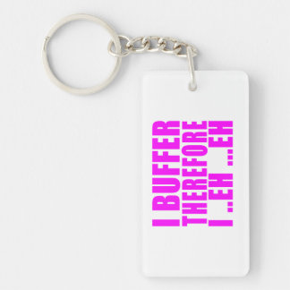 Girl Geeks Nerds IT : I Buffer therefore Acrylic Keychain