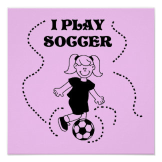 Girl I Play Soccer T-shirts and Gifts Poster