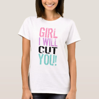 Girl, I will cut you T-Shirt