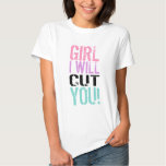 Girl, I will cut you T Shirts