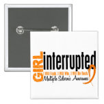 Girl Interrupted 1 Multiple Sclerosis Pinback Buttons